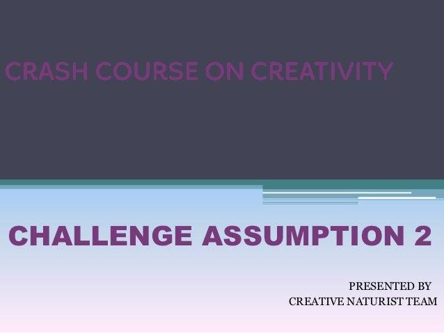 CHALLENGE ASSUMPTION 2                       PRESENTED BY              CREATIVE NATURIST TEAM