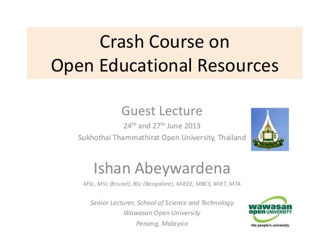 Crash Course onOpen Educational ResourcesGuest Lecture24th and 27th June 2013Sukhothai Thammathirat Open University, Thail...