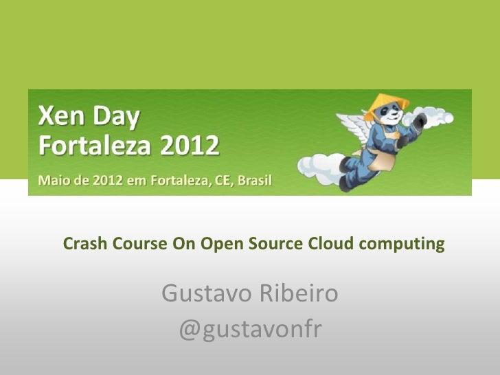 Crash Course On Open Source Cloud computing           Gustavo Ribeiro            @gustavonfr