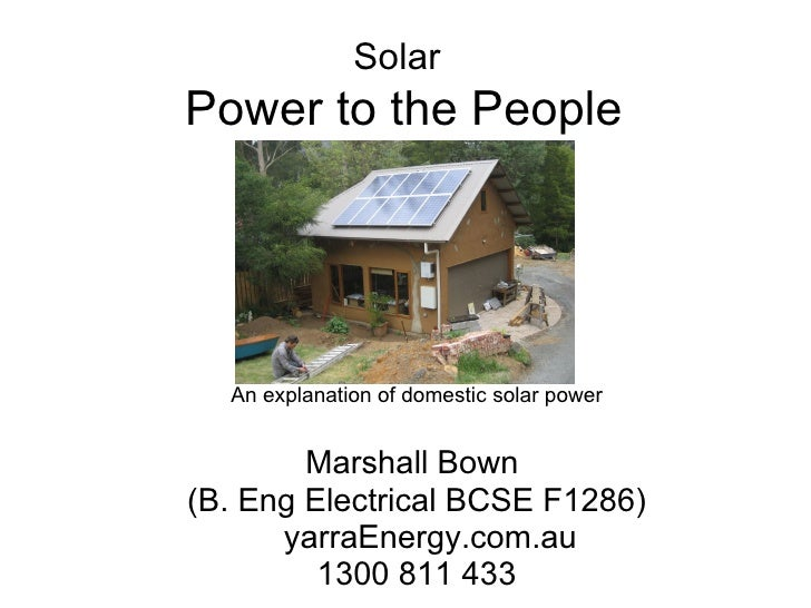 Solar   Power to the People An explanation of domestic solar power   Marshall Bown  (B. Eng Electrical BCSE F1286) yarraEn...