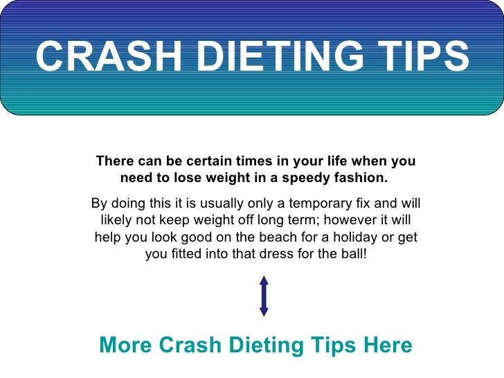 CRASH DIETING TIPS There can be certain times in your life when you need to lose weight in a speedy fashion.  By doing thi...