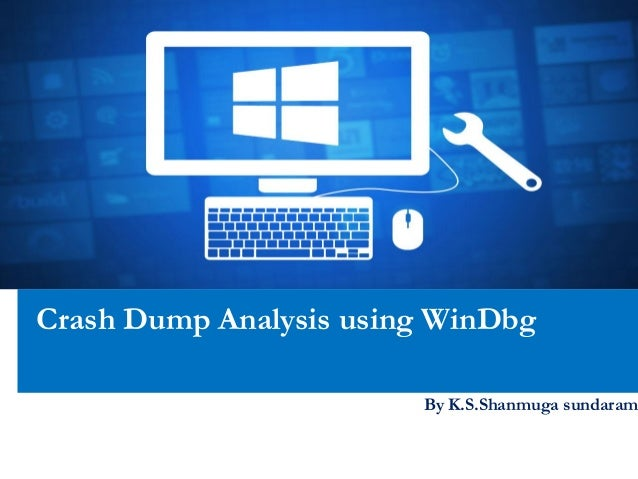 Crash Dump Analysis using WinDbgBy K.S.Shanmuga sundaram