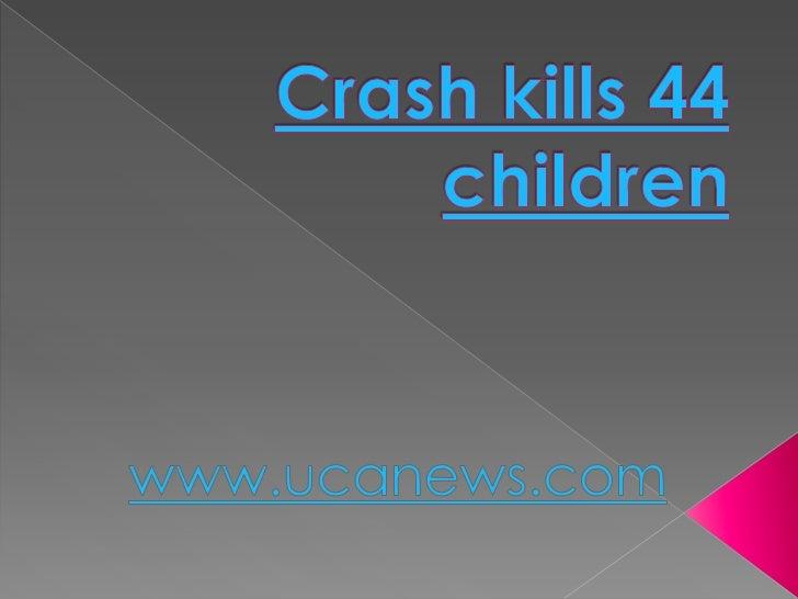 Crash kills 44 children<br />www.ucanews.com<br />
