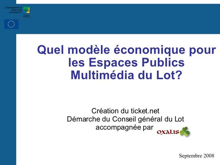 Quel modèle économique pour les Espaces Publics Multimédia du Lot? <ul><ul><li>Création du ticket.net </li></ul></ul><ul><...