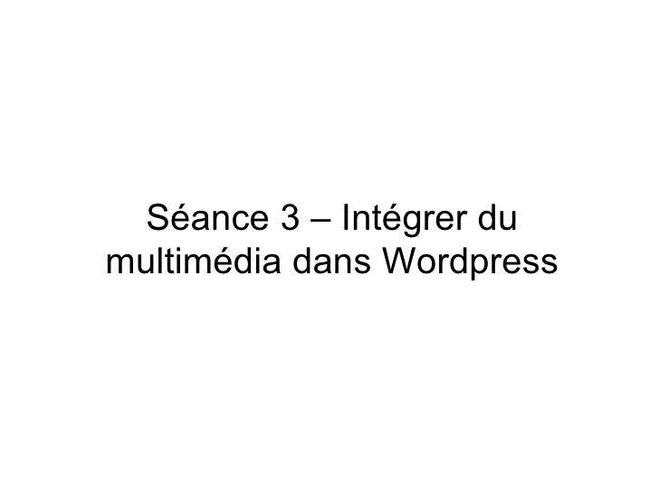 Séance 3 – Intégrer du multimédia dans Wordpress