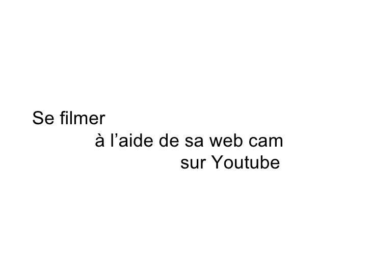 Se filmer  à l'aide de sa web cam  sur Youtube