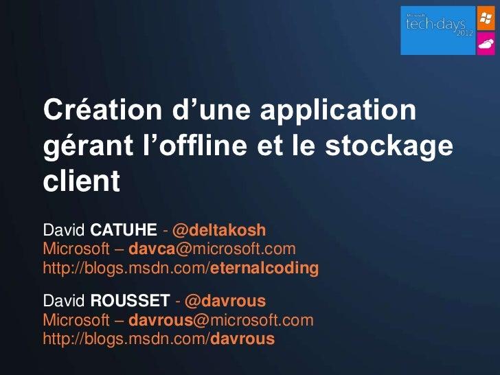 Création d'une applicationgérant l'offline et le stockageclientDavid CATUHE - @deltakoshMicrosoft – davca@microsoft.comhtt...