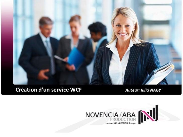 Création d'un service WCF   Auteur: Iulia NAGY