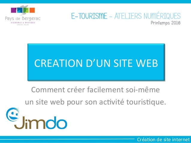 CREATION D'UN SITE WEB Comment créer facilement soi-même un site web pour son activité touristique.
