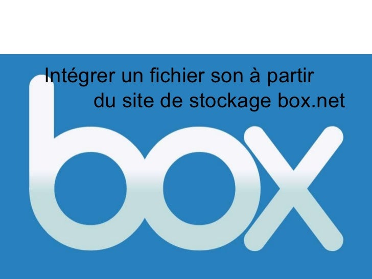 Intégrer un fichier son à partir  du site de stockage box.net