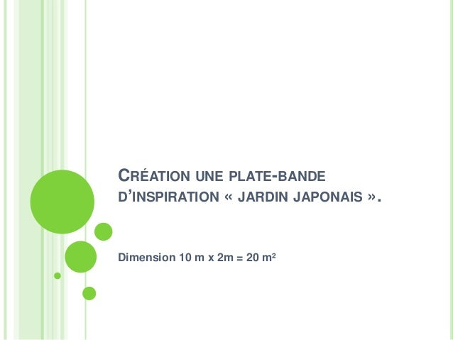 CRÉATION UNE PLATE-BANDE D'INSPIRATION « JARDIN JAPONAIS ». Dimension 10 m x 2m = 20 m²