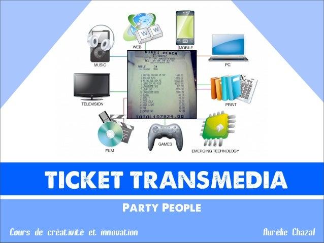 TICKET TRANSMEDIA                             Party PeopleCours de créativité et innovation           Aurélie Chazal