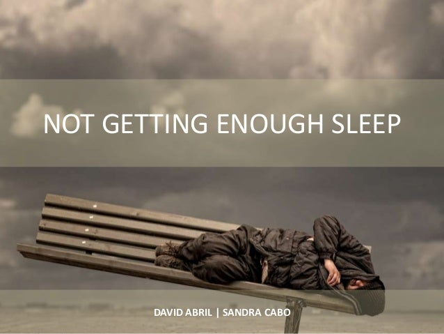 NOT GETTING ENOUGH SLEEP       DAVID ABRIL | SANDRA CABO