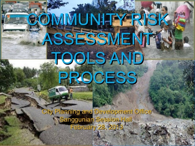 COMMUNITY RISKCOMMUNITY RISK ASSESSMENTASSESSMENT TOOLS ANDTOOLS AND PROCESSPROCESS City Planning and Development OfficeCi...