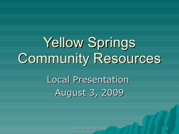 Yellow Springs Community Resources Local Presentation  August 3, 2009 CR to Council, RE: CIC