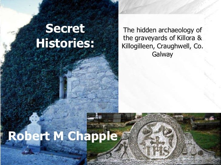 Secret        The hidden archaeology of                   the graveyards of Killora &    Histories:     Killogilleen, Crau...
