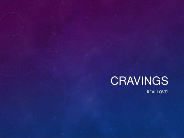 CRAVINGS REAL LOVE!
