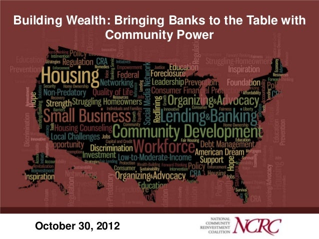 Building Wealth: Bringing Banks to the Table with               Community Power   October 30, 2012