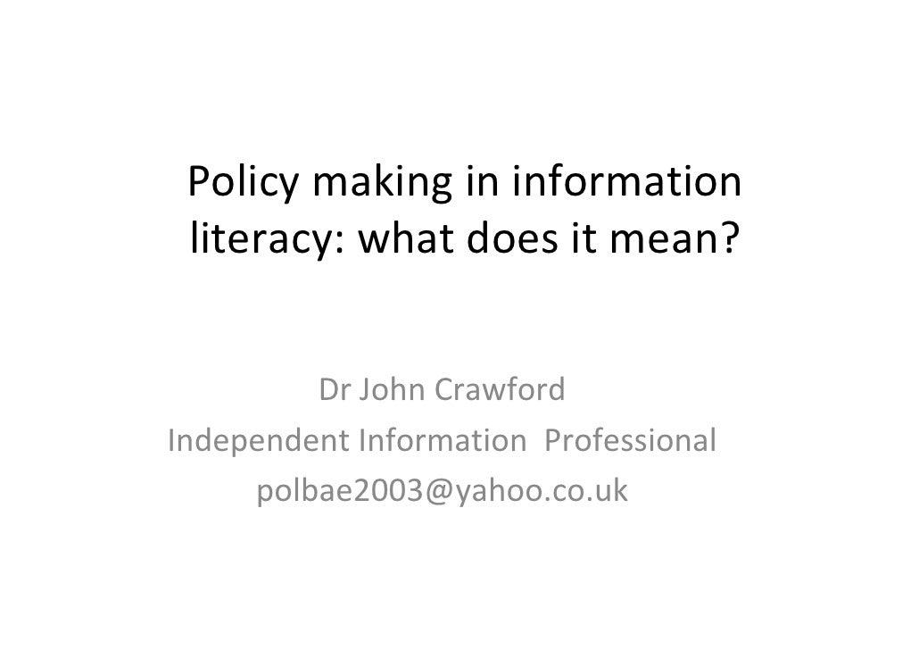 Policymakingininformation literacy:whatdoesitmean?         DrJohnCrawfordIndependentInformationProfessional  ...