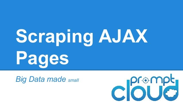 Scraping AJAX Pages Big Data made small