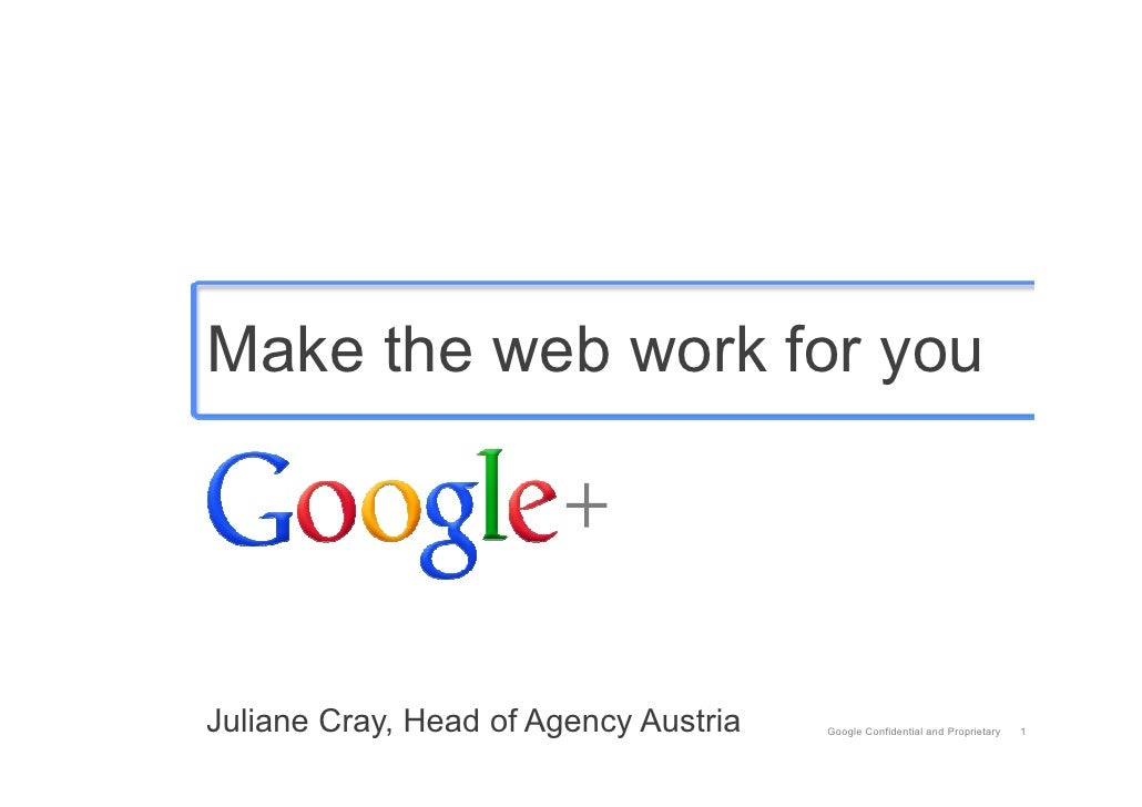 Make the web work for youJuliane Cray, Head of Agency Austria   Google Confidential and Proprietary   1