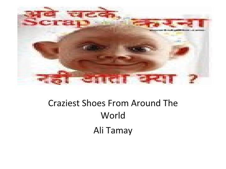 Craziest Shoes From Around The World Ali Tamay