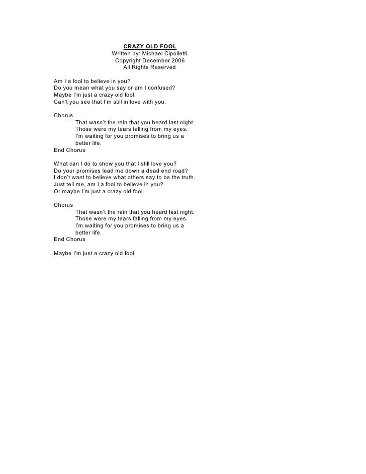 CRAZY OLD FOOL                       Written by: Michael Cipolletti                        Copyright December 2006        ...