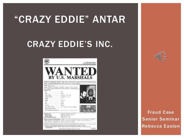 """Crazy Eddie"" AntarCrazy Eddie's inc.<br />Fraud Case <br />Senior Seminar<br />Rebecca Easton<br />"