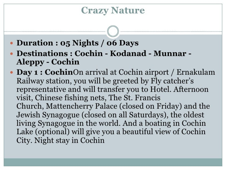 Crazy Nature Duration : 05 Nights / 06 Days Destinations : Cochin - Kodanad - Munnar -  Aleppy - Cochin Day 1 : CochinO...