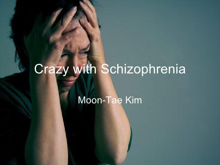 Crazy with schizophrenia