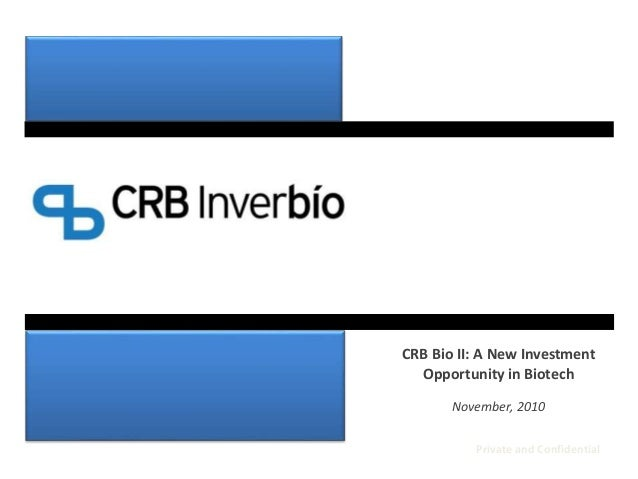 Private and Confidential CRB Bio II: A New Investment Opportunity in Biotech November, 2010