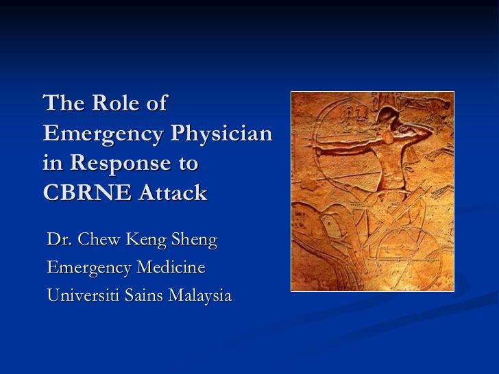 The Role ofEmergency Physicianin Response toCBRNE AttackDr. Chew Keng ShengEmergency MedicineUniversiti Sains Malaysia