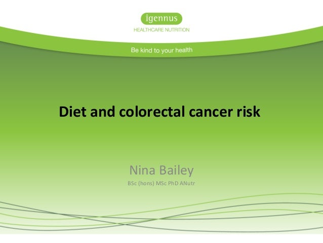 Diet and colorectal cancer risk Nina Bailey BSc (hons) MSc PhD ANutr