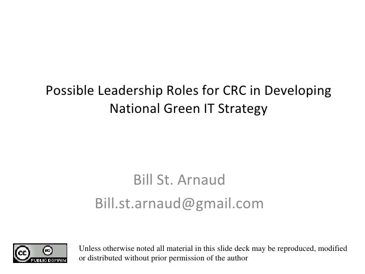 Possible Leadership Roles for CRC in Developing National Green IT Strategy Bill St. Arnaud [email_address] Unless otherwis...