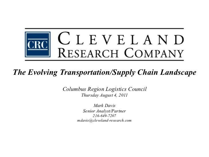 The Evolving Transportation/Supply Chain Landscape Columbus Region Logistics Council Thursday August 4, 2011 Mark Davis Se...