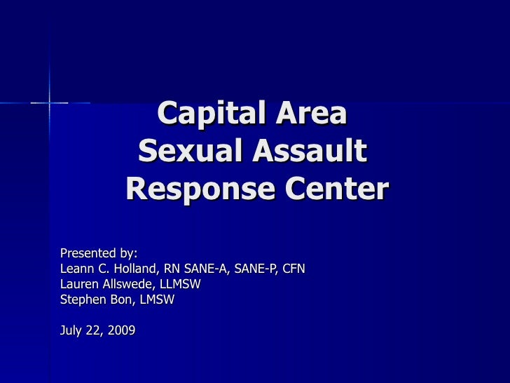 Capital Area  Sexual Assault  Response Center Presented by:  Leann C. Holland, RN SANE-A, SANE-P, CFN Lauren Allswede, LLM...