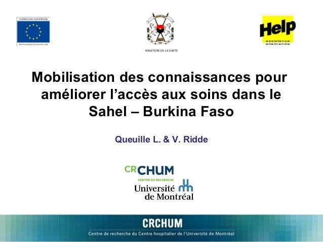 Mobilisation des connaissances pouraméliorer l'accès aux soins dans leSahel – Burkina FasoQueuille L. & V. RiddeMINISTERE ...