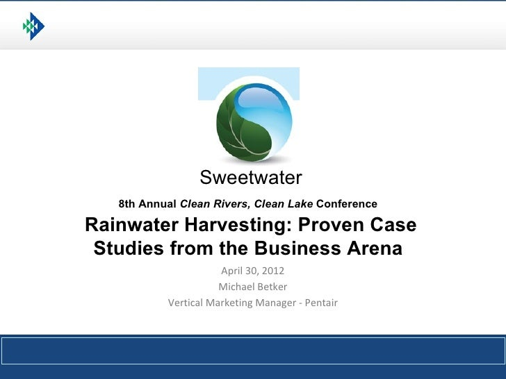 Sweetwater   8th Annual Clean Rivers, Clean Lake ConferenceRainwater Harvesting: Proven Case Studies from the Business Are...