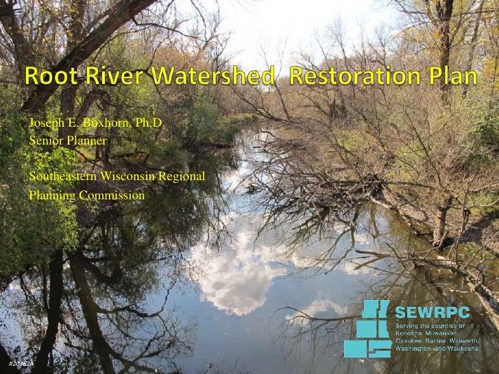 Clean Rivers, Clean Lake 8 -- Restoration Issues/Root River Restoration Plan -- Joseph Boxhorn