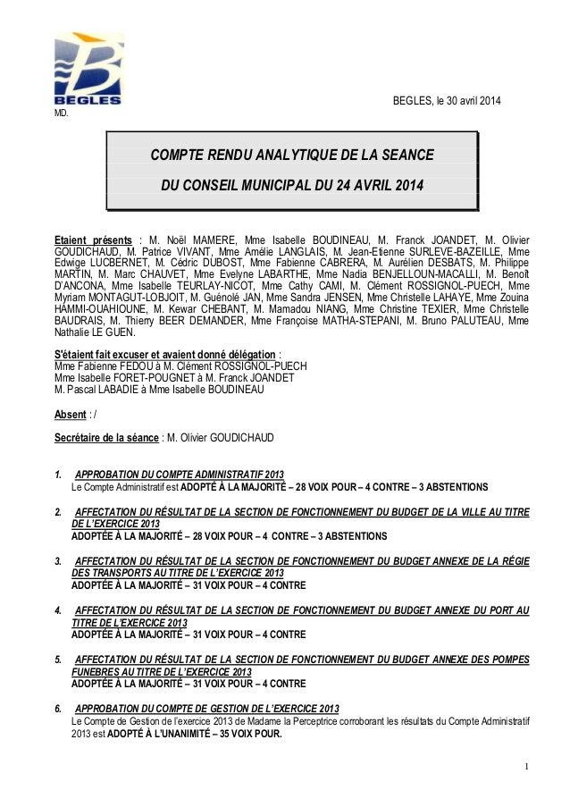 1 BEGLES, le 30 avril 2014 MD. COMPTE RENDU ANALYTIQUE DE LA SEANCE DU CONSEIL MUNICIPAL DU 24 AVRIL 2014 Etaient présents...