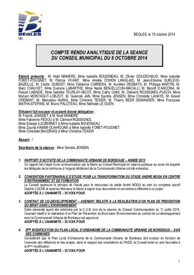 1  BEGLES, le 15 octobre 2014  MD.  COMPTE RENDU ANALYTIQUE DE LA SEANCE DU CONSEIL MUNICIPAL DU 8 OCTOBRE 2014  Etaient p...