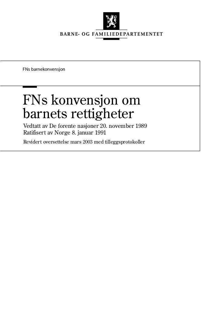 FNs barnekonvensjonFNs konvensjon ombarnets rettigheterVedtatt av De forente nasjoner 20. november 1989Ratifisert av Norge...