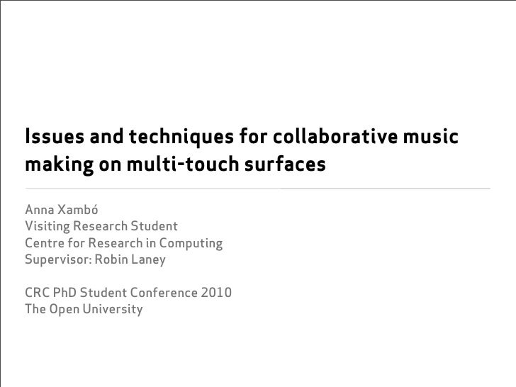 Issues and techniques for collaborative music making on multi-touch surfaces  Anna Xambó Visiting Research Student Centre ...