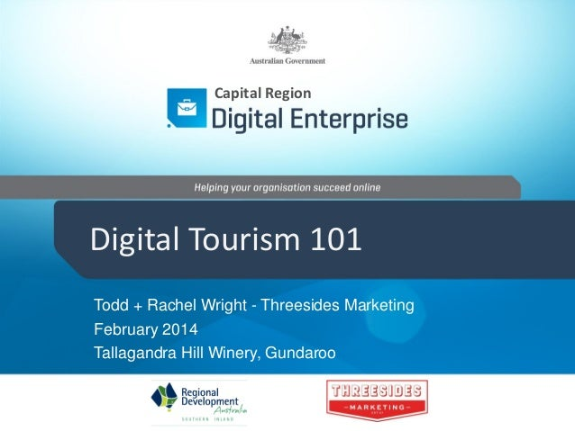 Capital Region  Digital Tourism 101 Todd + Rachel Wright - Threesides Marketing February 2014 Tallagandra Hill Winery, Gun...