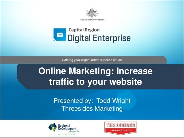 Capital Region  Online Marketing: Increase traffic to your website Presented by: Todd Wright Threesides Marketing