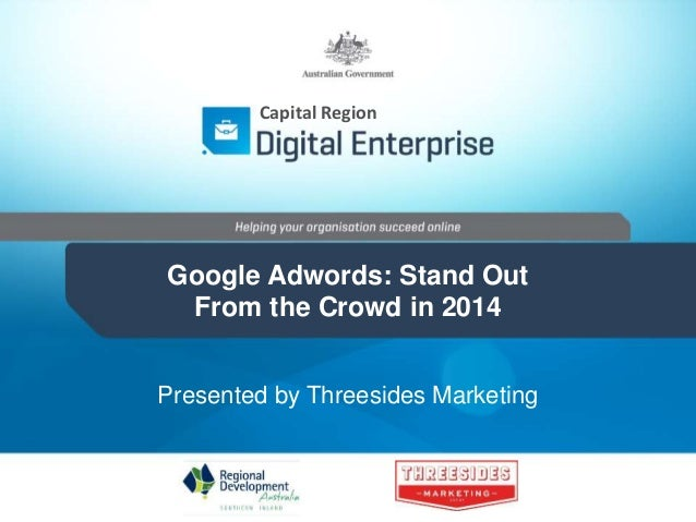 Capital Region Google Adwords: Stand Out From the Crowd in 2014 Presented by Threesides Marketing