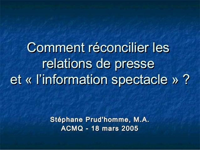 Comment réconcilier lesComment réconcilier les relations de presserelations de presse et « l'information spectacle » ?et «...
