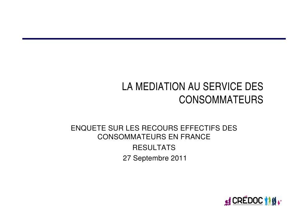 LA MEDIATION AU SERVICE DES                      CONSOMMATEURSENQUETE SUR LES RECOURS EFFECTIFS DES     CONSOMMATEURS EN F...