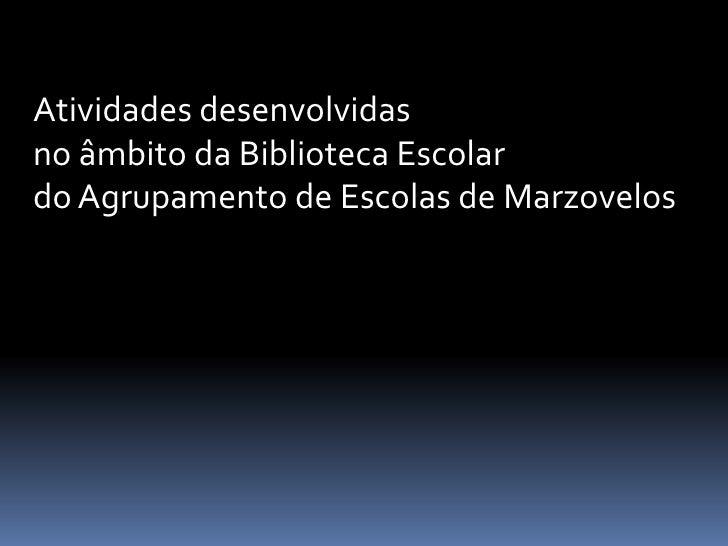 Atividades desenvolvidasno âmbito da Biblioteca Escolardo Agrupamento de Escolas de Marzovelos