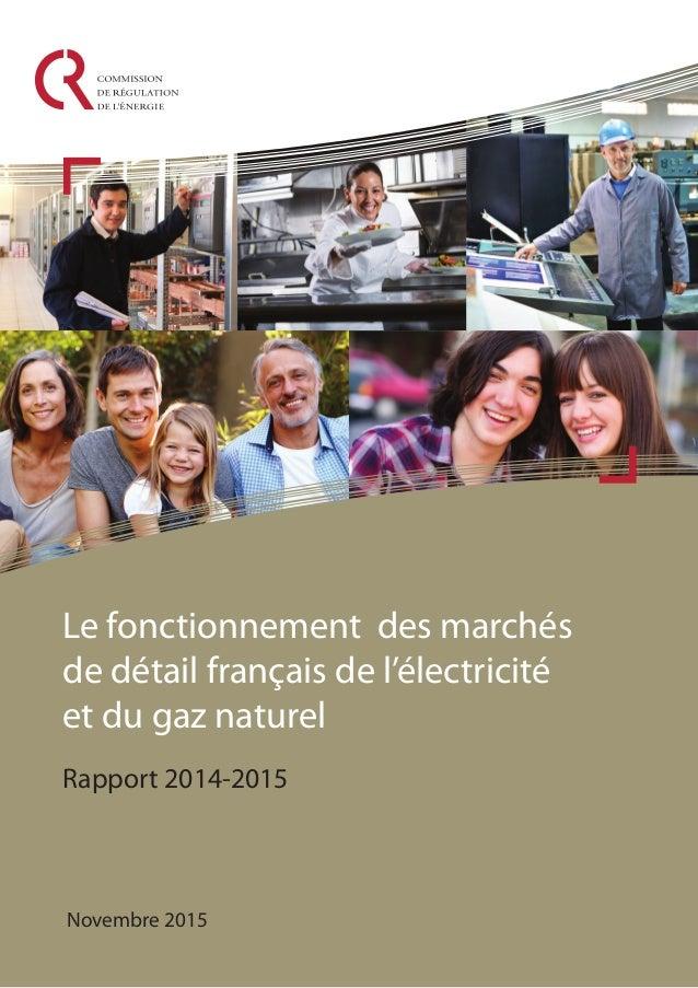 Le fonctionnement des marchés de détail français de l'électricité et du gaz naturel Rapport 2014-2015 Novembre 2015